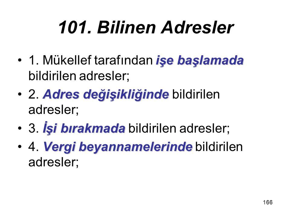 101. Bilinen Adresler 1. Mükellef tarafından işe başlamada bildirilen adresler; 2. Adres değişikliğinde bildirilen adresler;