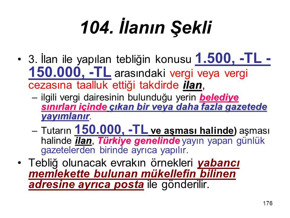104. İlanın Şekli 3. İlan ile yapılan tebliğin konusu 1.500, -TL - 150.000, -TL arasındaki vergi veya vergi cezasına taalluk ettiği takdirde ilan,