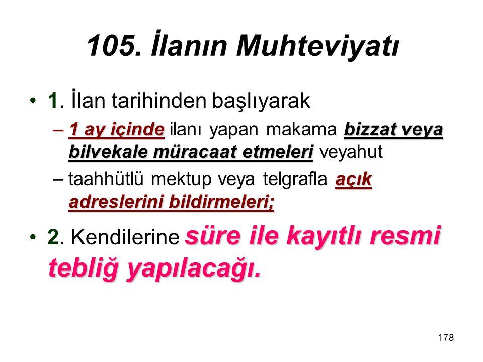 105. İlanın Muhteviyatı 1. İlan tarihinden başlıyarak