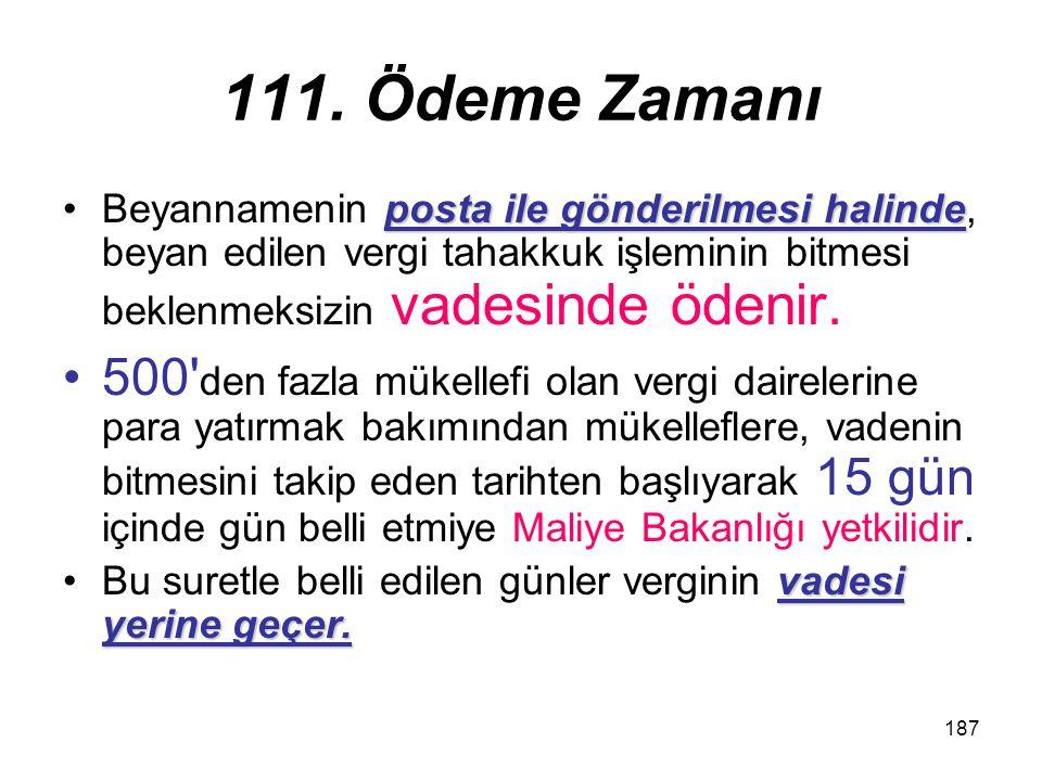 111. Ödeme Zamanı Beyannamenin posta ile gönderilmesi halinde, beyan edilen vergi tahakkuk işleminin bitmesi beklenmeksizin vadesinde ödenir.