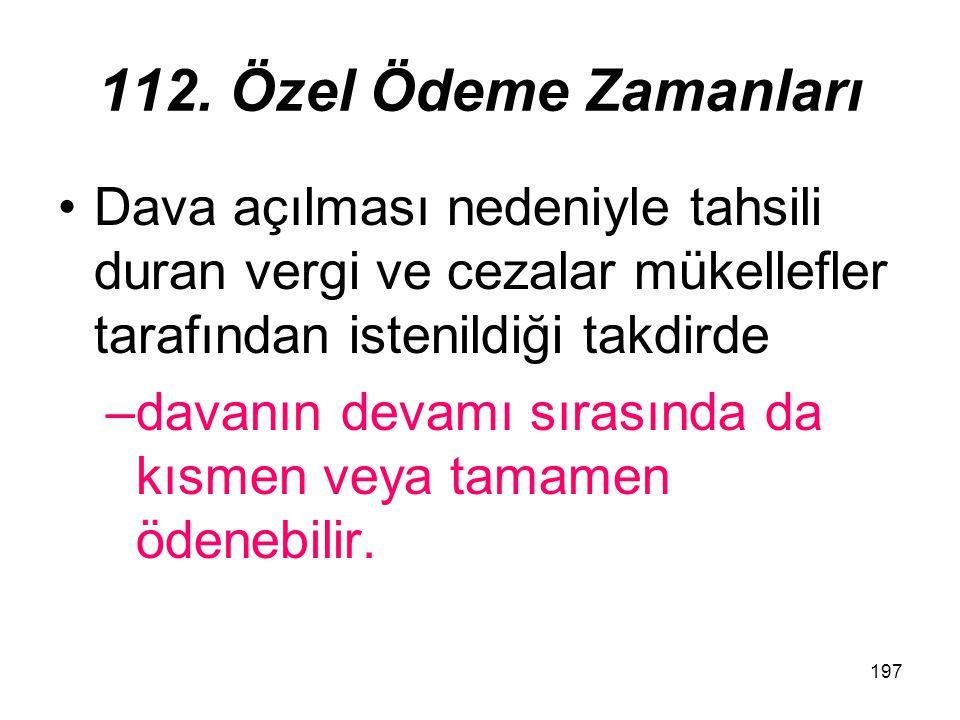 112. Özel Ödeme Zamanları Dava açılması nedeniyle tahsili duran vergi ve cezalar mükellefler tarafından istenildiği takdirde.