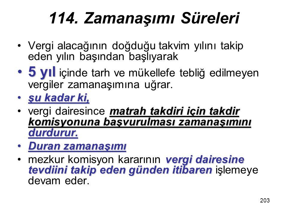 114. Zamanaşımı Süreleri Vergi alacağının doğduğu takvim yılını takip eden yılın başından başlıyarak.