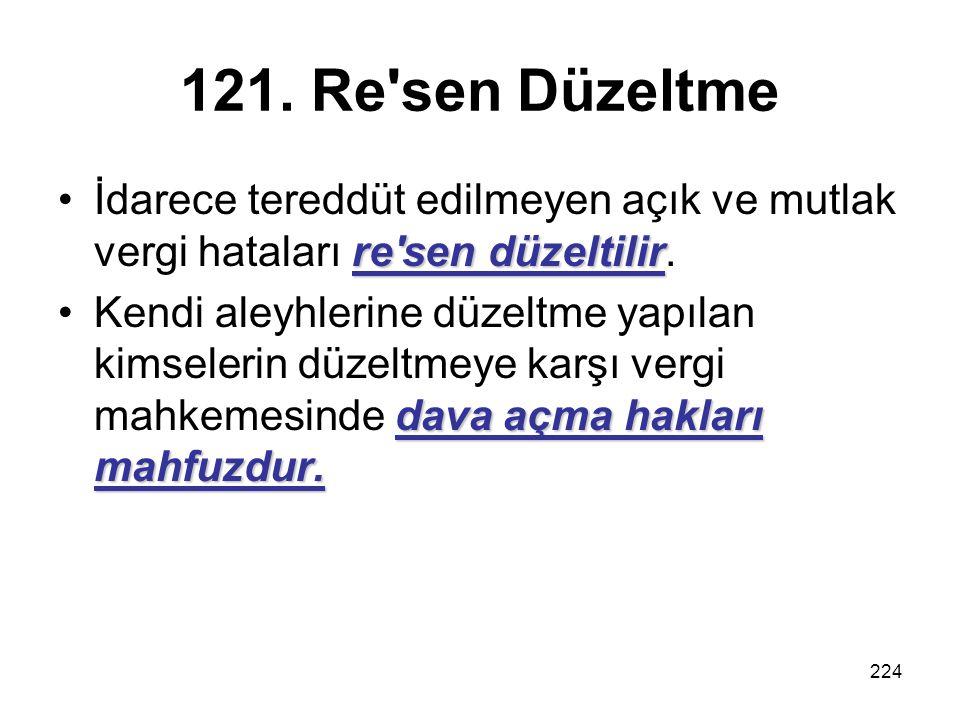 121. Re sen Düzeltme İdarece tereddüt edilmeyen açık ve mutlak vergi hataları re sen düzeltilir.