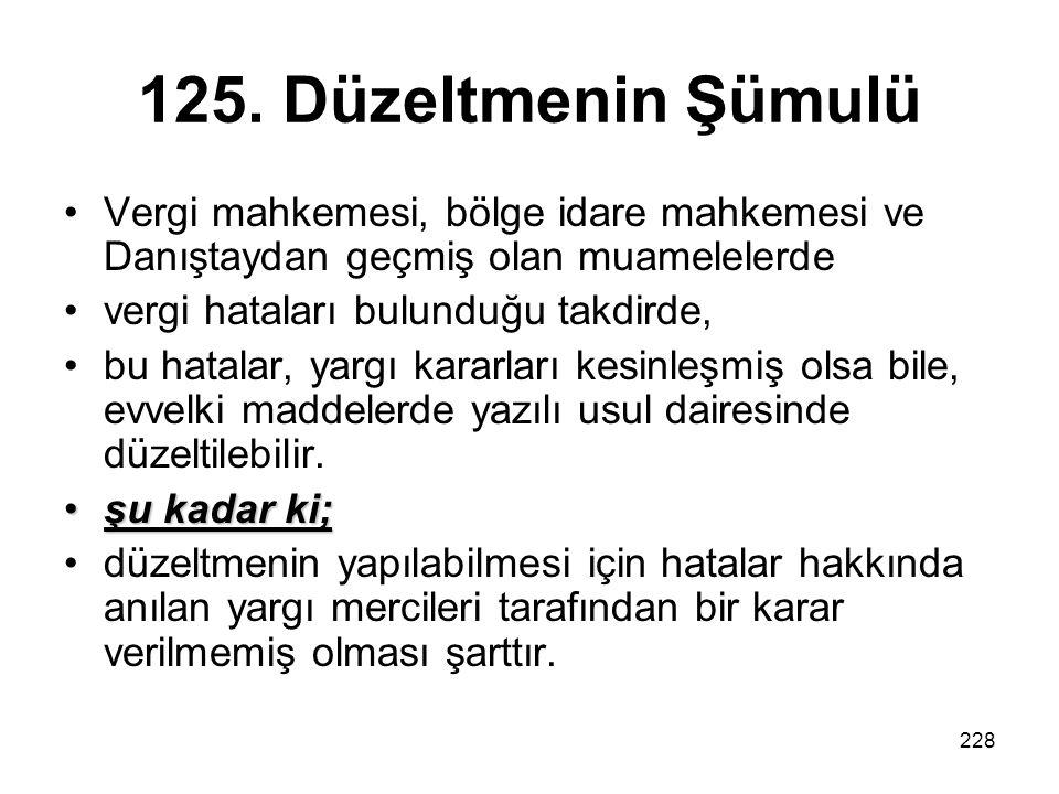 125. Düzeltmenin Şümulü Vergi mahkemesi, bölge idare mahkemesi ve Danıştaydan geçmiş olan muamelelerde.