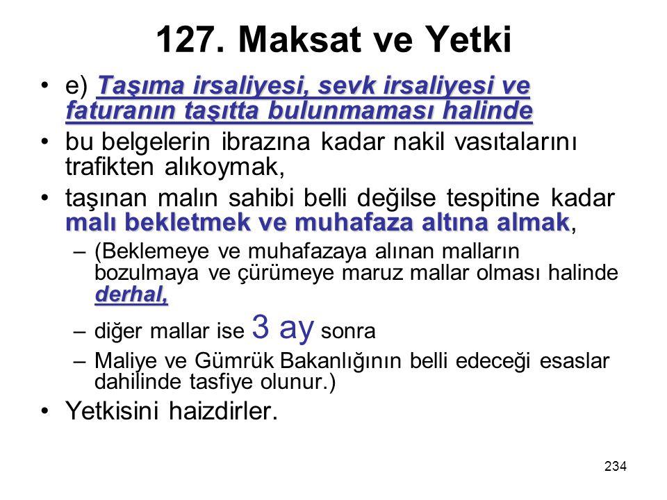 127. Maksat ve Yetki e) Taşıma irsaliyesi, sevk irsaliyesi ve faturanın taşıtta bulunmaması halinde.