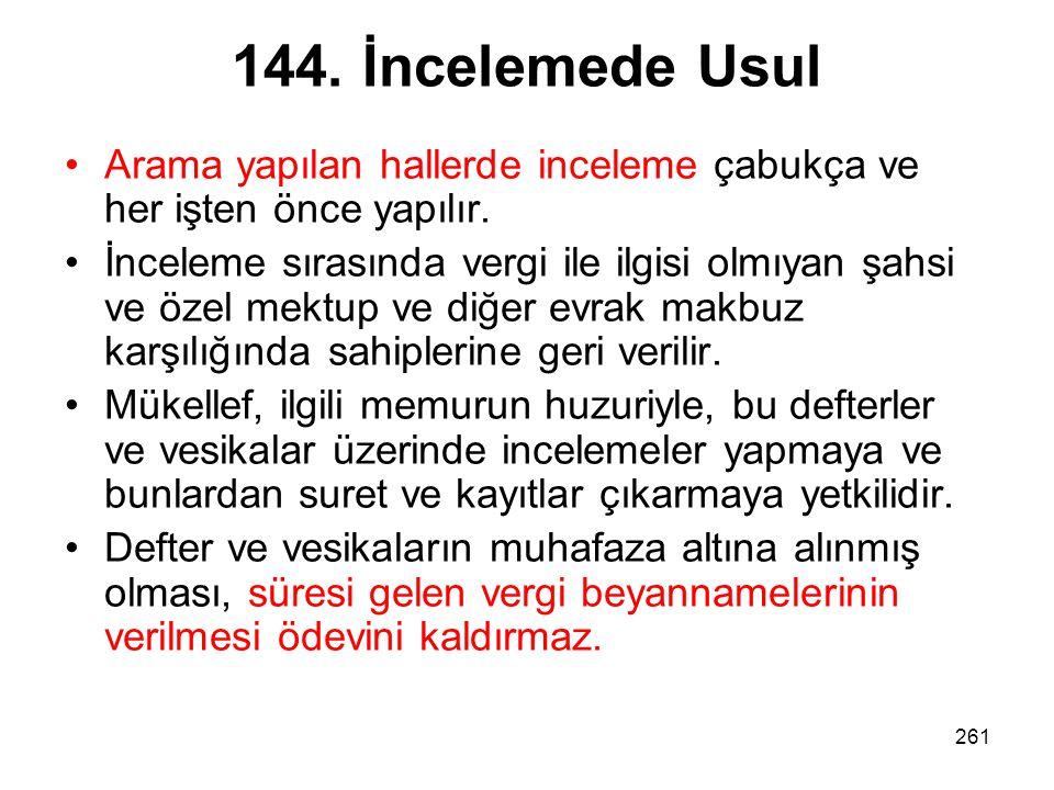 144. İncelemede Usul Arama yapılan hallerde inceleme çabukça ve her işten önce yapılır.