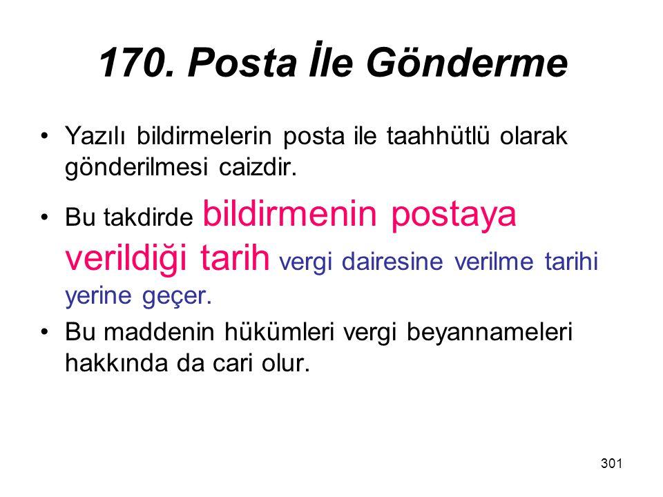170. Posta İle Gönderme Yazılı bildirmelerin posta ile taahhütlü olarak gönderilmesi caizdir.