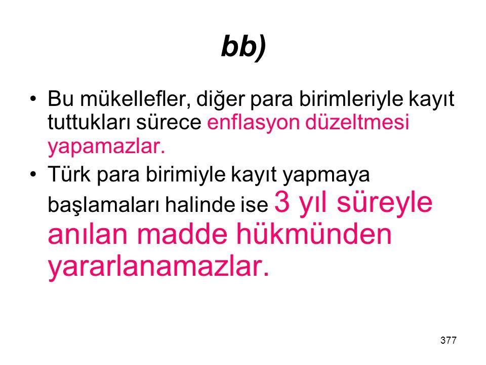 bb) Bu mükellefler, diğer para birimleriyle kayıt tuttukları sürece enflasyon düzeltmesi yapamazlar.