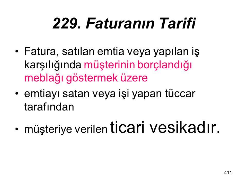 229. Faturanın Tarifi Fatura, satılan emtia veya yapılan iş karşılığında müşterinin borçlandığı meblağı göstermek üzere.