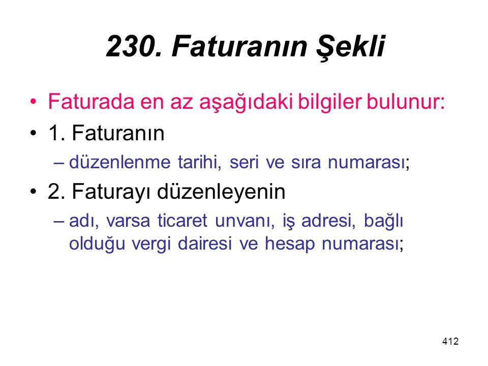 230. Faturanın Şekli Faturada en az aşağıdaki bilgiler bulunur: