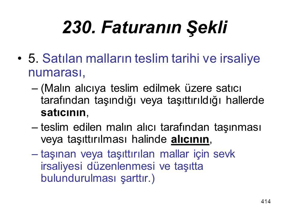 230. Faturanın Şekli 5. Satılan malların teslim tarihi ve irsaliye numarası,