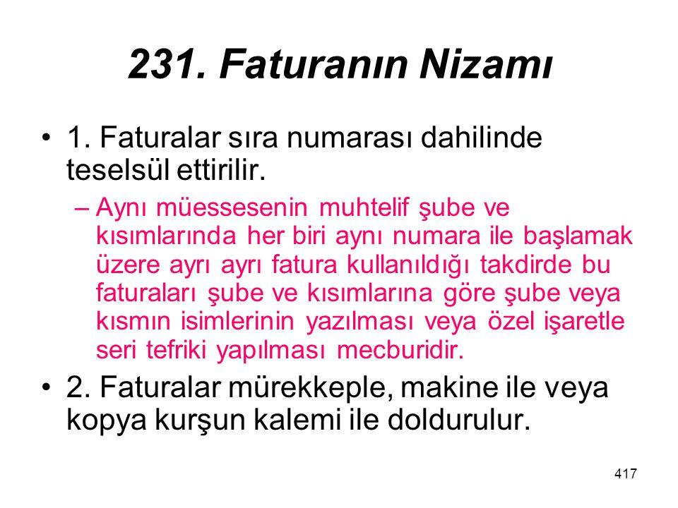 231. Faturanın Nizamı 1. Faturalar sıra numarası dahilinde teselsül ettirilir.