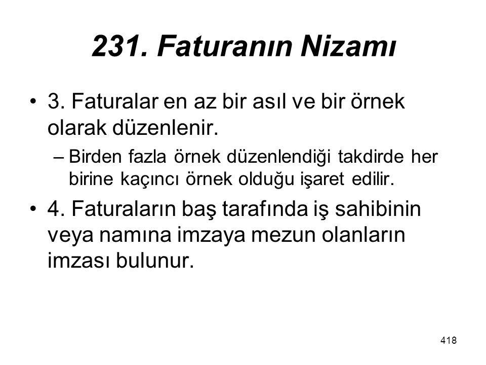 231. Faturanın Nizamı 3. Faturalar en az bir asıl ve bir örnek olarak düzenlenir.