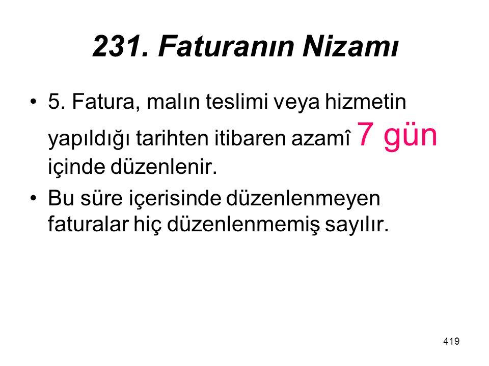 231. Faturanın Nizamı 5. Fatura, malın teslimi veya hizmetin yapıldığı tarihten itibaren azamî 7 gün içinde düzenlenir.