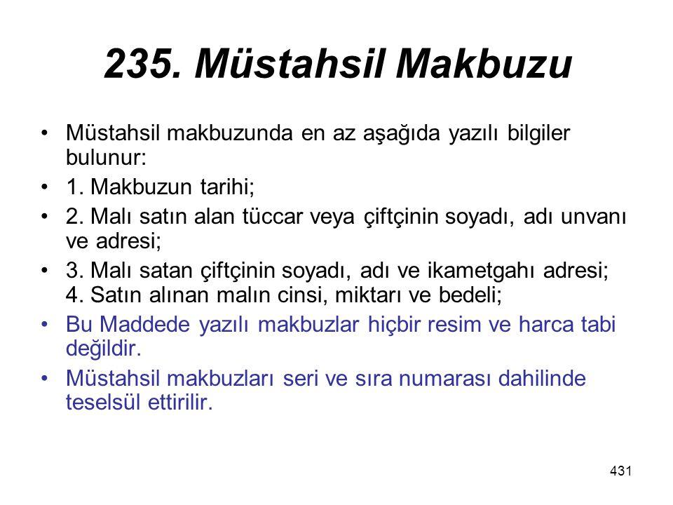 235. Müstahsil Makbuzu Müstahsil makbuzunda en az aşağıda yazılı bilgiler bulunur: 1. Makbuzun tarihi;