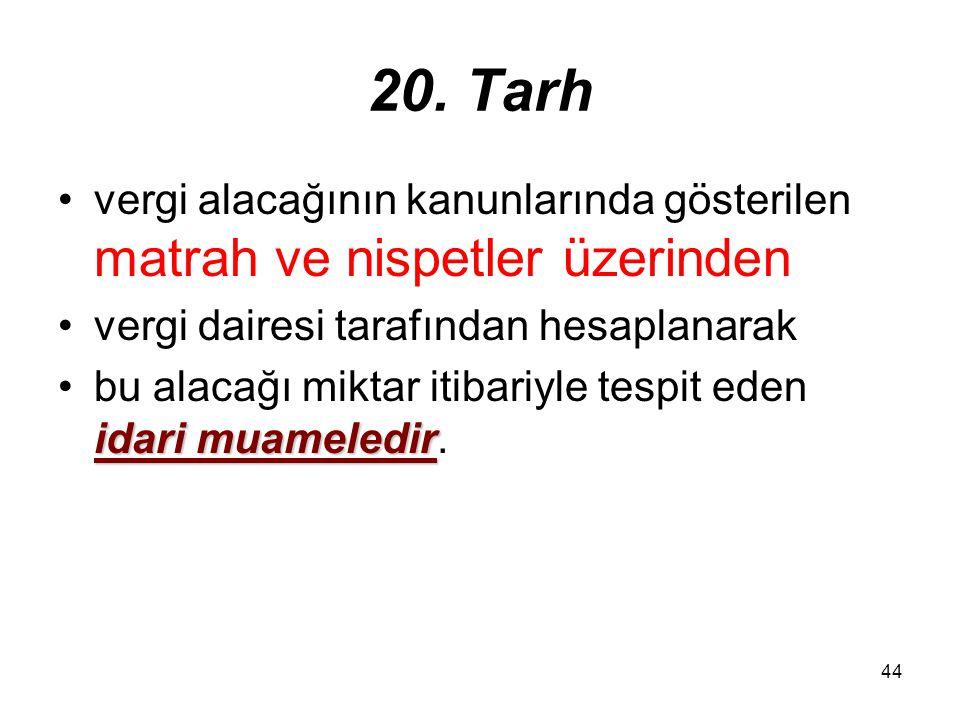 20. Tarh vergi alacağının kanunlarında gösterilen matrah ve nispetler üzerinden. vergi dairesi tarafından hesaplanarak.