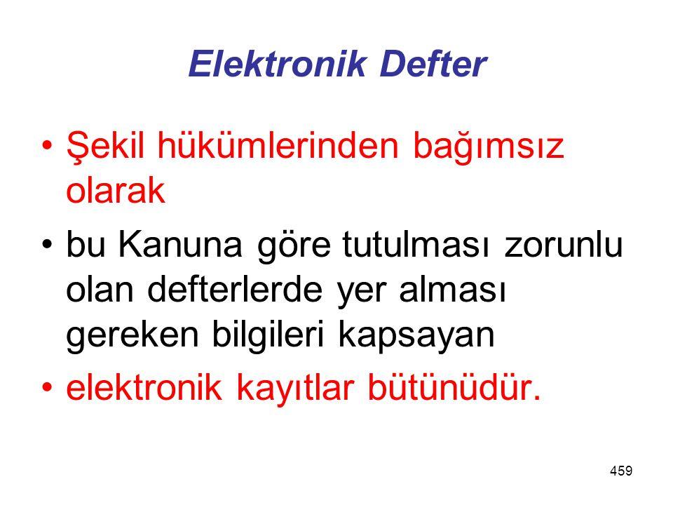 Elektronik Defter Şekil hükümlerinden bağımsız olarak. bu Kanuna göre tutulması zorunlu olan defterlerde yer alması gereken bilgileri kapsayan.