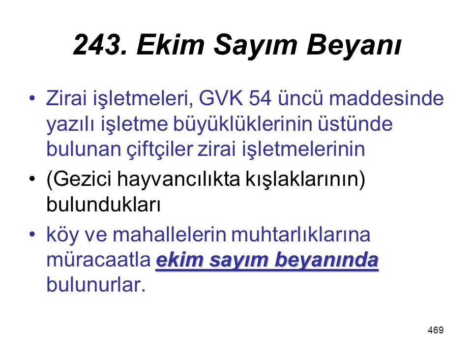 243. Ekim Sayım Beyanı Zirai işletmeleri, GVK 54 üncü maddesinde yazılı işletme büyüklüklerinin üstünde bulunan çiftçiler zirai işletmelerinin.