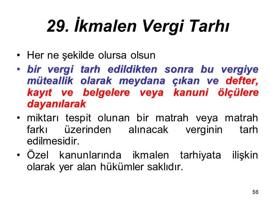 29. İkmalen Vergi Tarhı Her ne şekilde olursa olsun