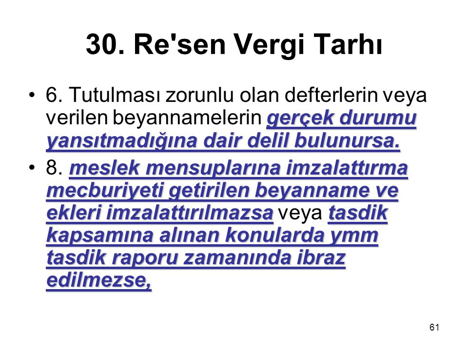 30. Re sen Vergi Tarhı 6. Tutulması zorunlu olan defterlerin veya verilen beyannamelerin gerçek durumu yansıtmadığına dair delil bulunursa.