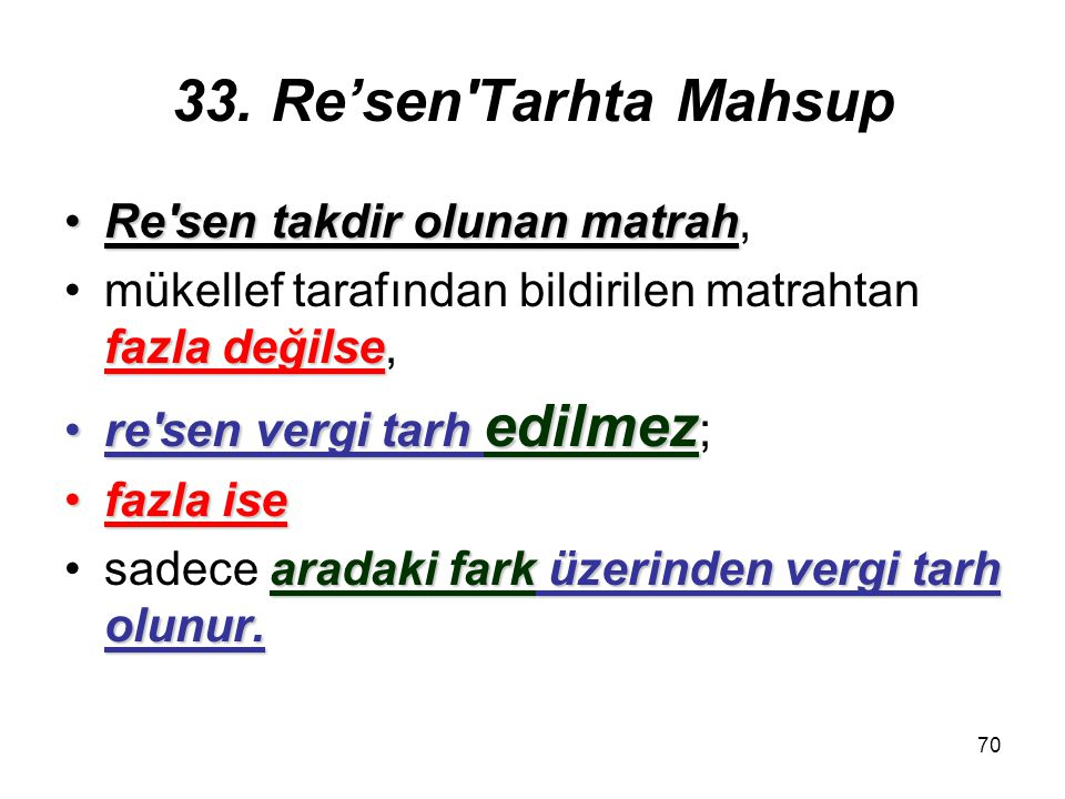 33. Re'sen Tarhta Mahsup Re sen takdir olunan matrah,