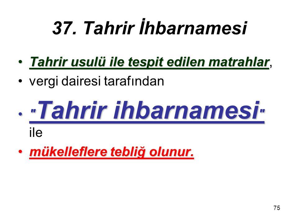 37. Tahrir İhbarnamesi Tahrir usulü ile tespit edilen matrahlar,