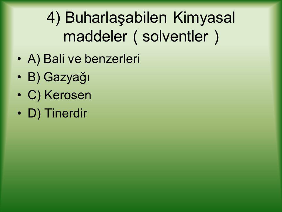 4) Buharlaşabilen Kimyasal maddeler ( solventler )