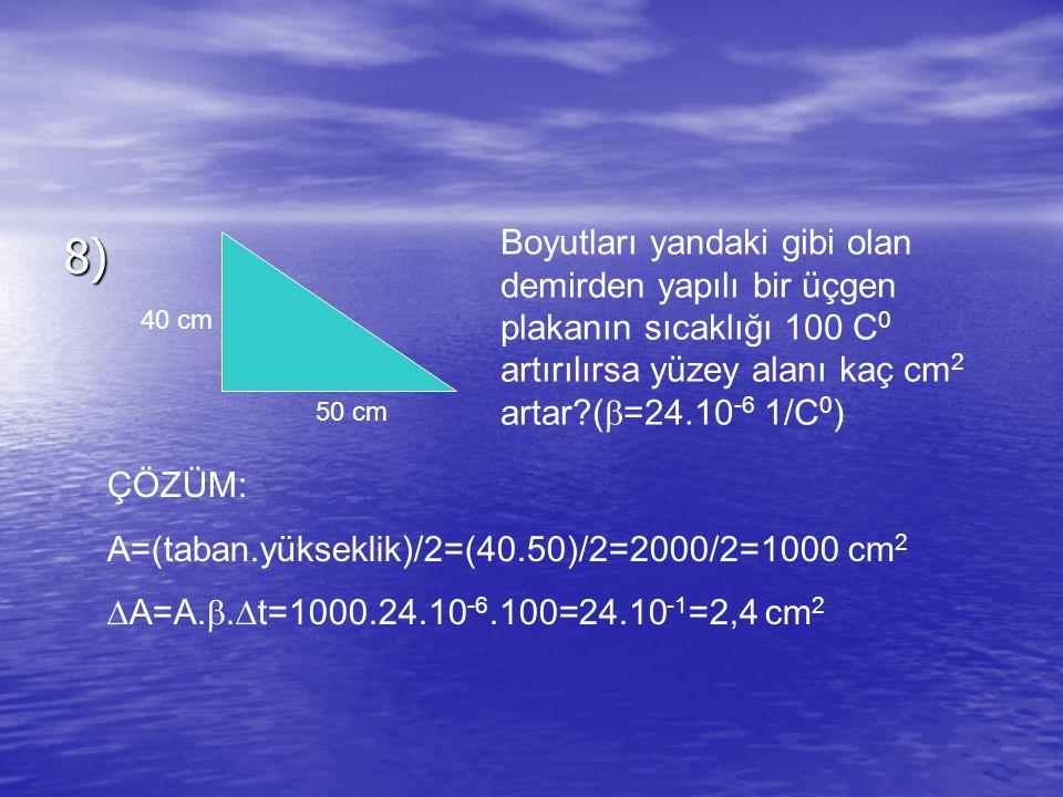 Boyutları yandaki gibi olan demirden yapılı bir üçgen plakanın sıcaklığı 100 C0 artırılırsa yüzey alanı kaç cm2 artar (=24.10-6 1/C0)