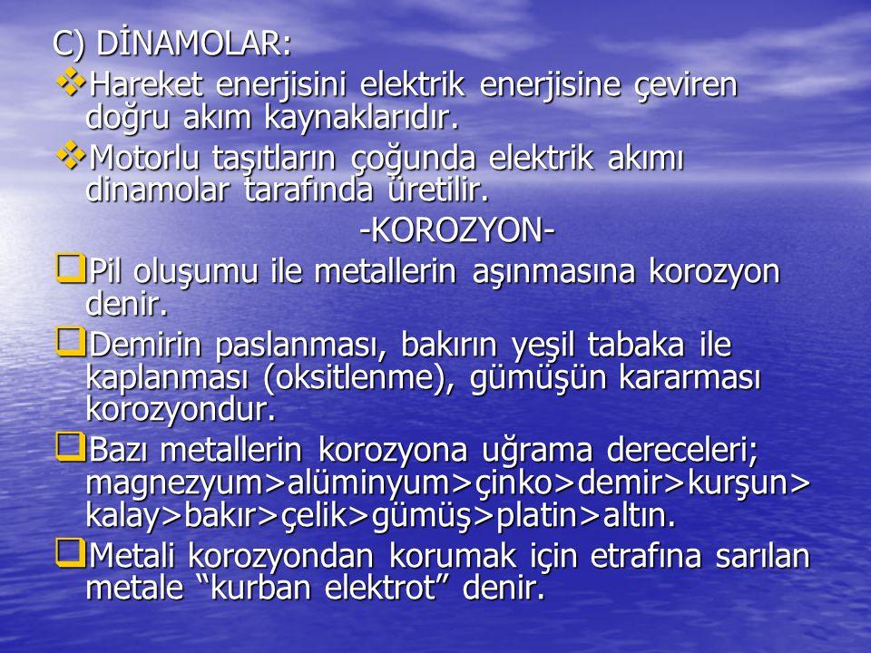 C) DİNAMOLAR: Hareket enerjisini elektrik enerjisine çeviren doğru akım kaynaklarıdır.