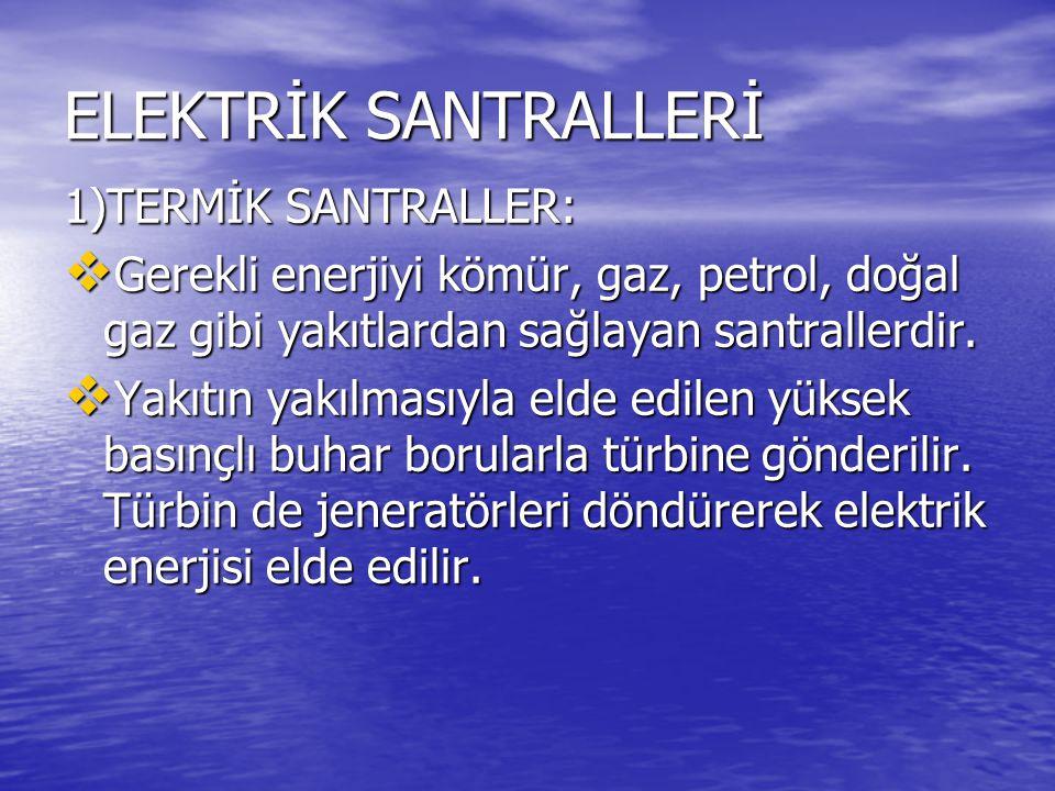 ELEKTRİK SANTRALLERİ 1)TERMİK SANTRALLER: