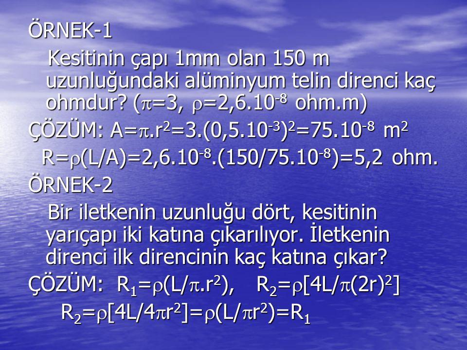 ÖRNEK-1 Kesitinin çapı 1mm olan 150 m uzunluğundaki alüminyum telin direnci kaç ohmdur (=3, =2,6.10-8 ohm.m)