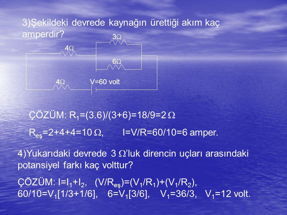 3)Şekildeki devrede kaynağın ürettiği akım kaç amperdir