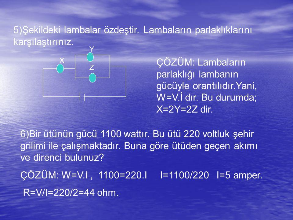 ÇÖZÜM: W=V.I , 1100=220.I I=1100/220 I=5 amper. R=V/I=220/2=44 ohm.