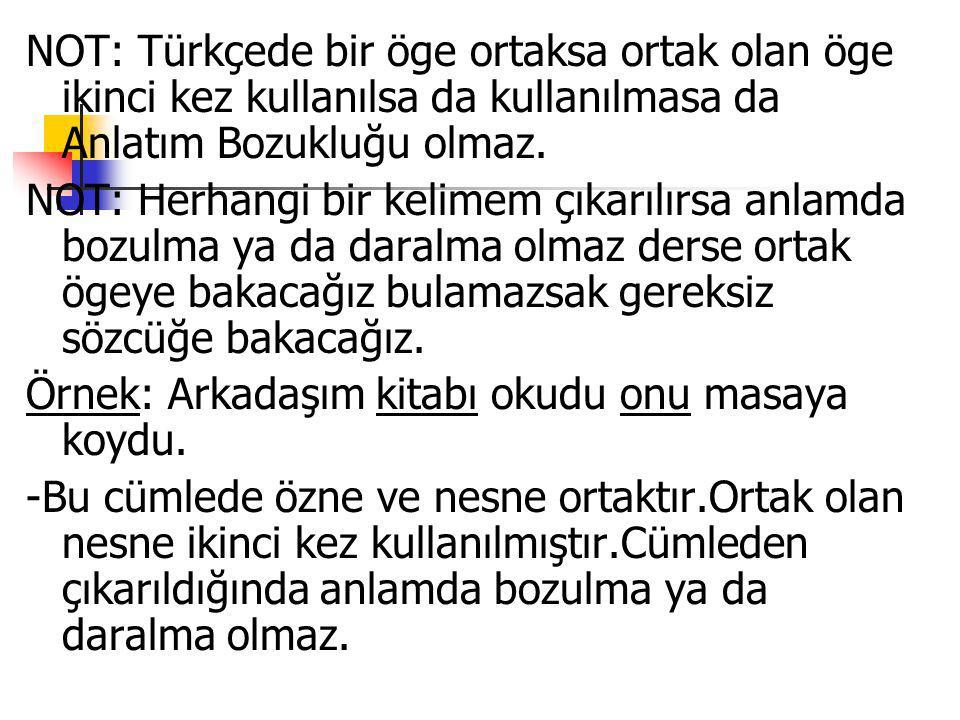 NOT: Türkçede bir öge ortaksa ortak olan öge ikinci kez kullanılsa da kullanılmasa da Anlatım Bozukluğu olmaz.