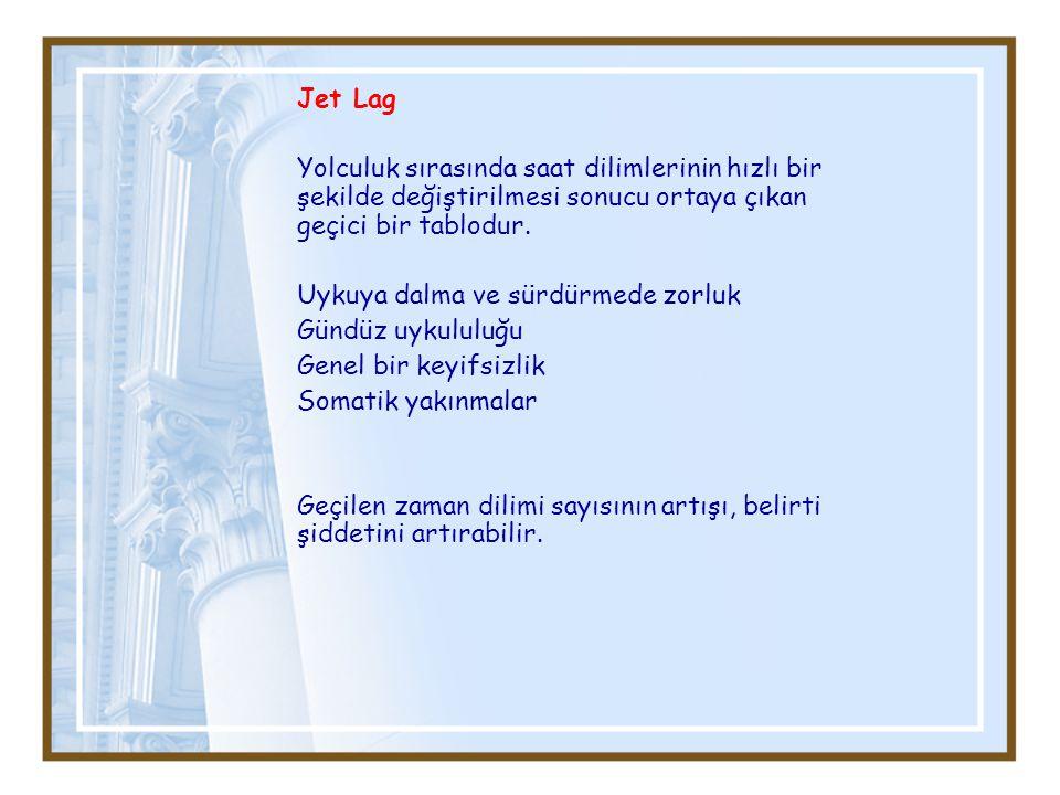 Jet Lag Yolculuk sırasında saat dilimlerinin hızlı bir şekilde değiştirilmesi sonucu ortaya çıkan geçici bir tablodur.