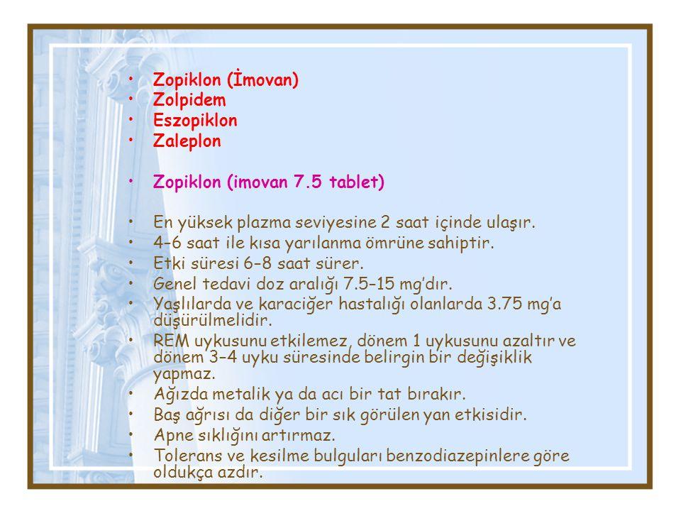 Zopiklon (İmovan) Zolpidem. Eszopiklon. Zaleplon. Zopiklon (imovan 7.5 tablet) En yüksek plazma seviyesine 2 saat içinde ulaşır.