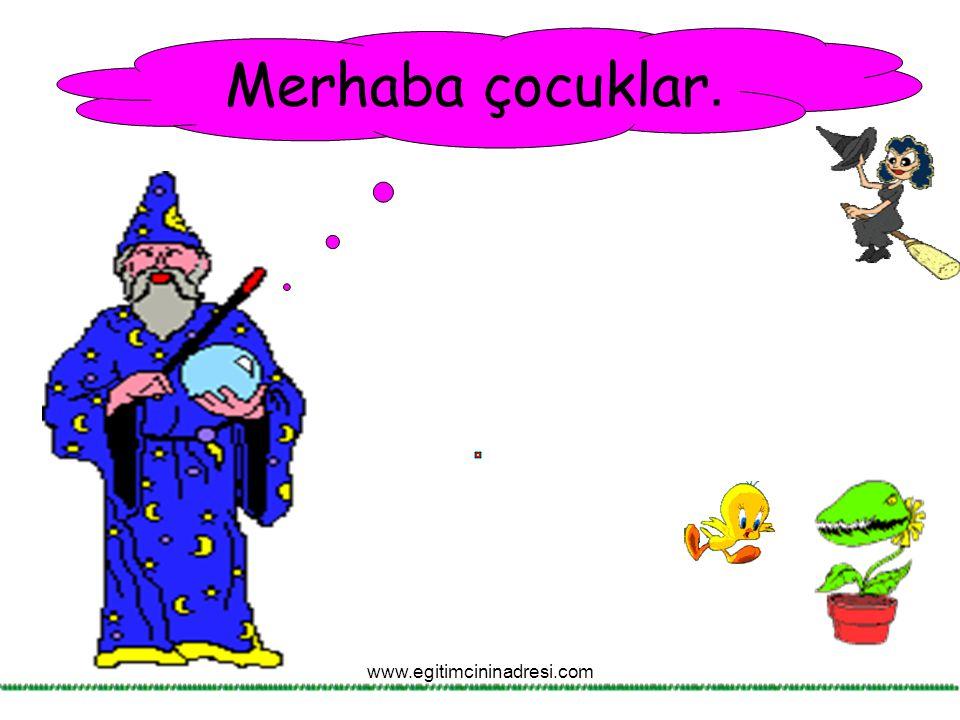 Merhaba çocuklar. www.egitimcininadresi.com