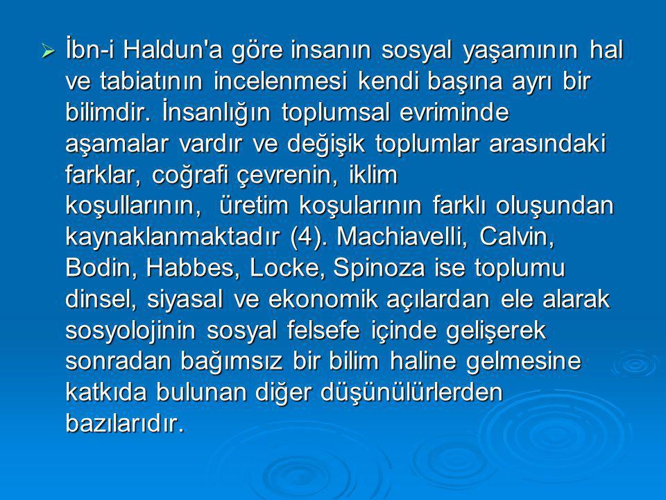 İbn-i Haldun a göre insanın sosyal yaşamının hal ve tabiatının incelenmesi kendi başına ayrı bir bilimdir.