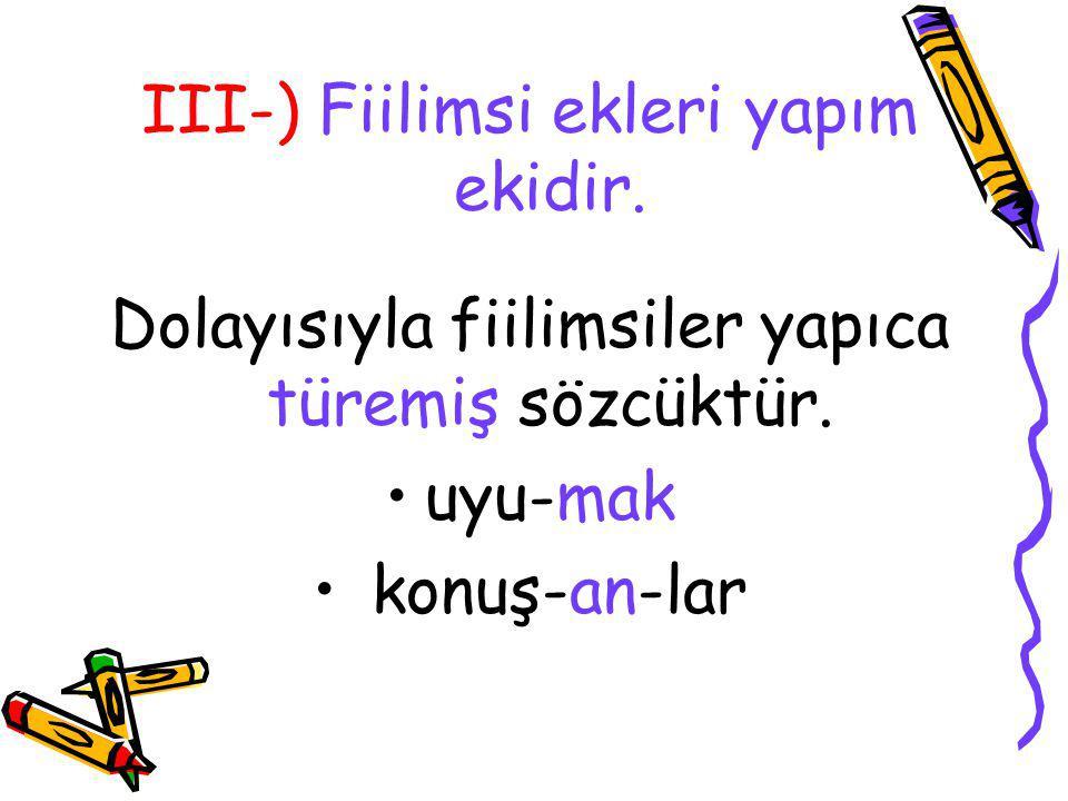 III-) Fiilimsi ekleri yapım ekidir.