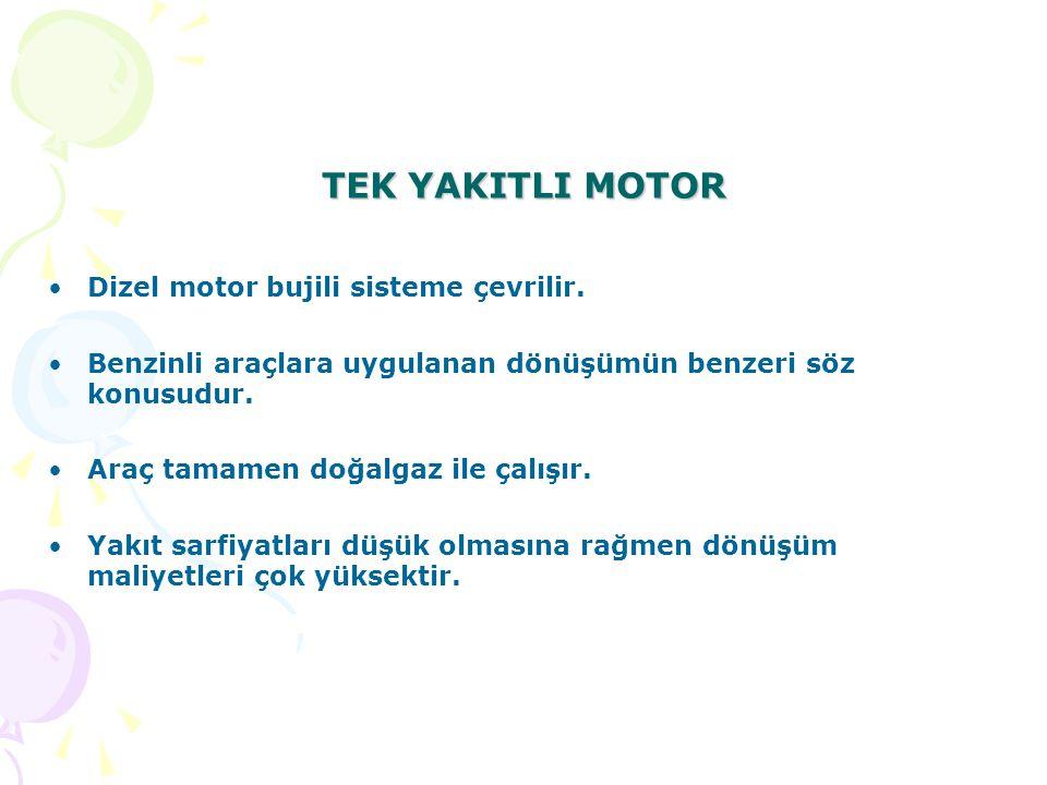 TEK YAKITLI MOTOR Dizel motor bujili sisteme çevrilir.