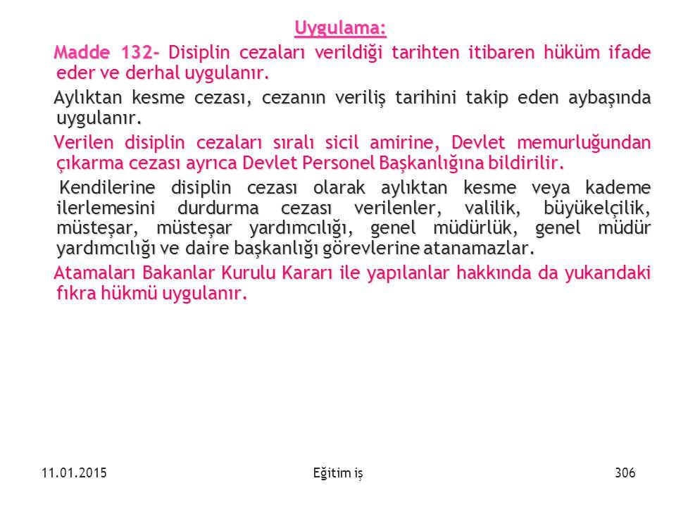 Uygulama: Madde 132- Disiplin cezaları verildiği tarihten itibaren hüküm ifade eder ve derhal uygulanır.