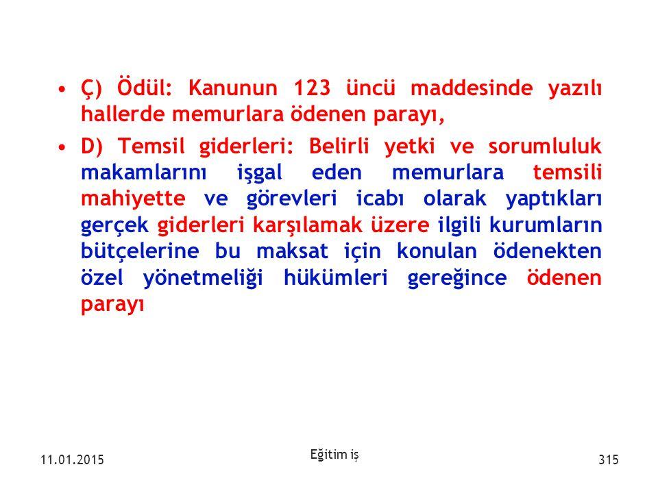 Ç) Ödül: Kanunun 123 üncü maddesinde yazılı hallerde memurlara ödenen parayı,
