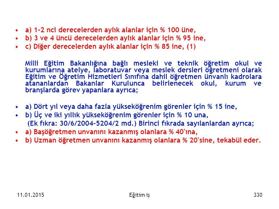 a) 1-2 nci derecelerden aylık alanlar için % 100 üne,