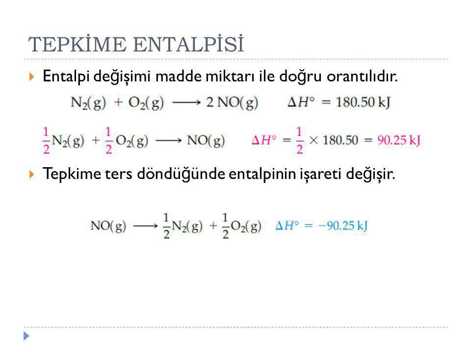TEPKİME ENTALPİSİ Entalpi değişimi madde miktarı ile doğru orantılıdır.