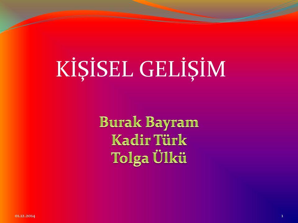 KİŞİSEL GELİŞİM Burak Bayram Kadir Türk Tolga Ülkü 01.12.2014