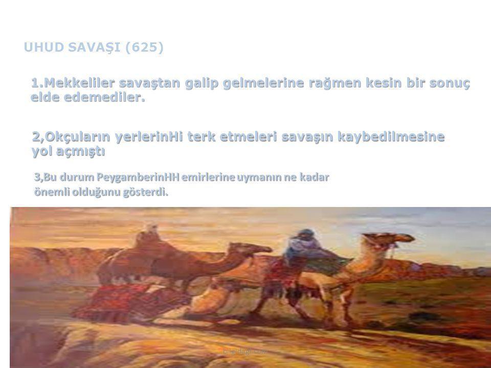 UHUD SAVAŞI (625) 1.Mekkeliler savaştan galip gelmelerine rağmen kesin bir sonuç elde edemediler.