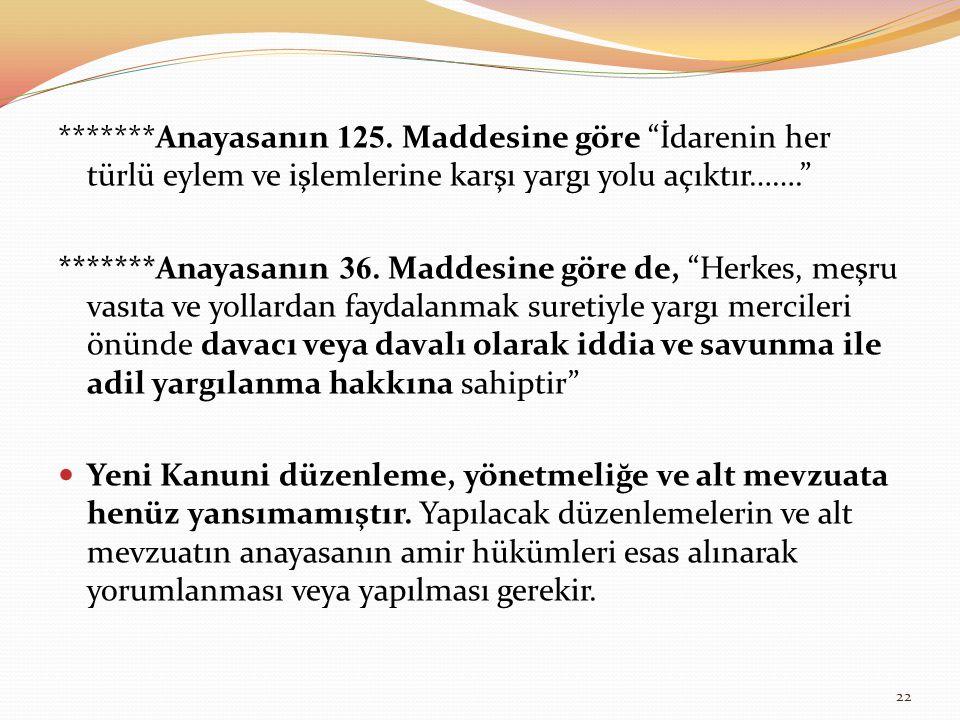 *******Anayasanın 125. Maddesine göre İdarenin her türlü eylem ve işlemlerine karşı yargı yolu açıktır…….