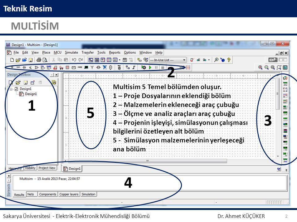 2 1 5 3 4 MULTİSİM Teknik Resim Multisim 5 Temel bölümden oluşur.