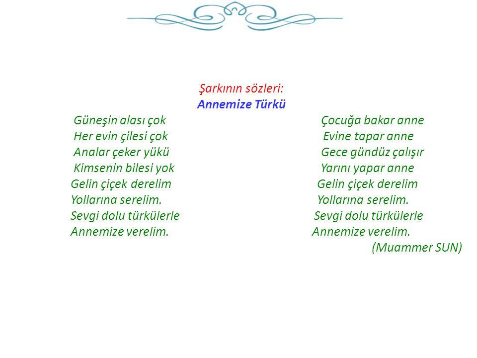 Şarkının sözleri: Annemize Türkü. Güneşin alası çok Çocuğa bakar anne.