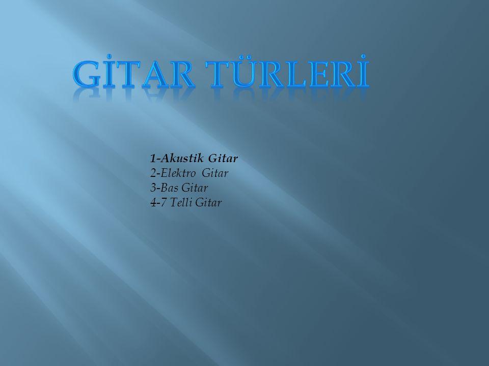gİtar türlerİ 1-Akustik Gitar 2-Elektro Gitar 3-Bas Gitar